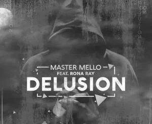 Master Mello ft Rona Ray – Delusion (George Lesley Remix)
