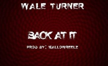 "Wale Turner – ""Back At It"" (Freestyle)"