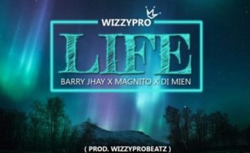 """WizzyPro – """"Life"""" ft. Barry Jhay x Magnito x Di Mien"""
