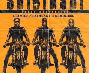 DJ Enimoney ft. Olamide, Reminisce – Shibinshi (Lyrics)