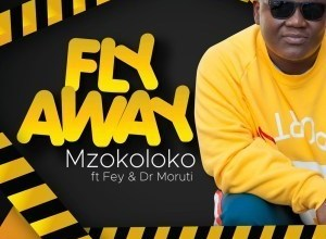 Mzokoloko ft Fey & Dr Moruti – Fly Away