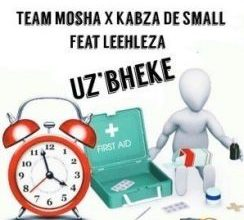 Team Mosha & Kabza De Small ft Leehleza – U'zbheke