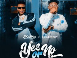 DJ Kaywise & T Classic – Yes Or No