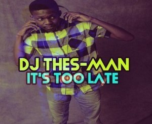 DJ Thes-Man – Its Too Late EP