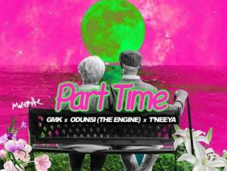 GMK ft Odunsi (The Engine) & T'neeya – Part Time