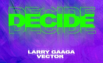 Larry Gaaga – Decide ft. Vector