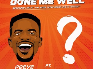 Preye Odede – Done Me Well ft. Tim Godfrey
