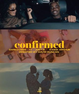 [Video] Darkovibes ft. Kwesi Arthur, Joey B – Confirmed