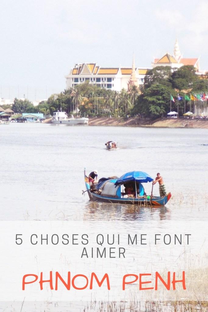 5 choses qui me font aimer Phnom Penh