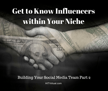Get to Know Influencers within Your Niche: Building Your Social Media Team Part 2