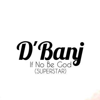 D'Banj If No Be God Superstar