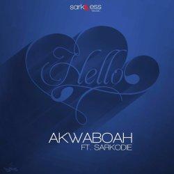 Akwaboah Hello ft Sarkodie