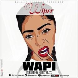 Wiper – Wapi Prod by Bullet Beatz