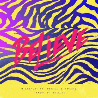 Manifest – Believe ft Mugeez Kwesta