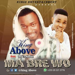 King Above Ma Bre Wo Ft