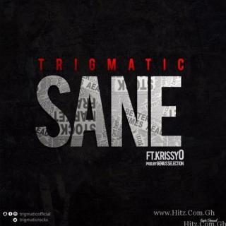 Trigmatic – Sane ft Krissy O Prod by Genius Selection