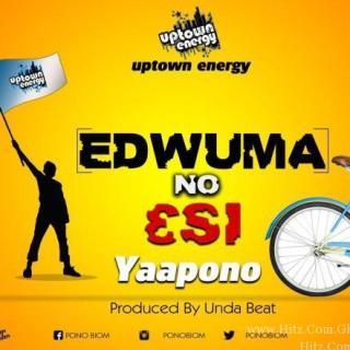 Yaa Pono – Edwuma No Esi Prod