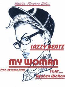 Lazzy Beatz My Woman Feat Reuben Walton