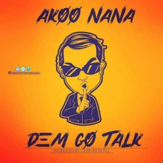 Akoo Nana – Dem Go Talk Prod By Chapter Beatz