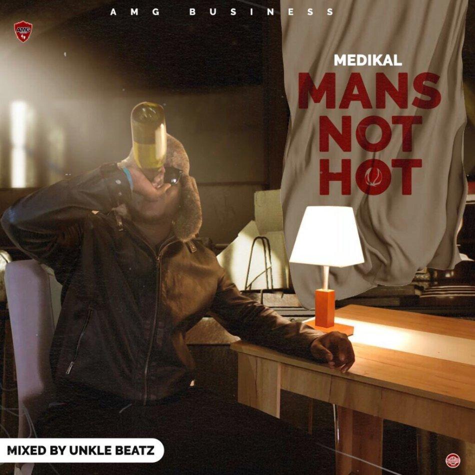 Medikal Mans Not Hot Mixed By Unkle Beatz