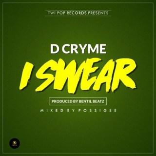 D Cryme – I Swear Prod by Bentilbeatz