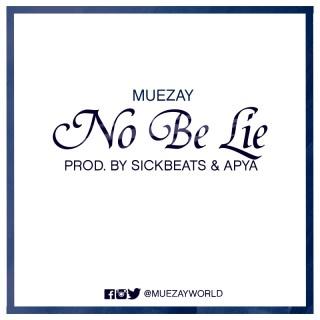Muezay No Be Lie Prod by Sickbeatz Apya