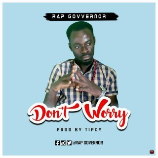 Rap Governer Dont Worry Prod By Tipcy