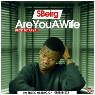 SBeirg – Are You A Wife Prod By Apya