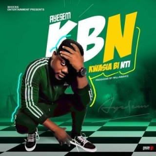 Ayesem Kwasia Bi Nti KBN Prod by Willisbeatz