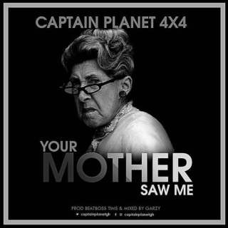 Captain Planet X – Your Mother Saw Me Prod by BeatBoss Tims Masta Garzy