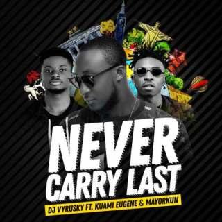 DJ Vyrusky ft Kuami Eugene ft Mayorkun – Never Carry Last