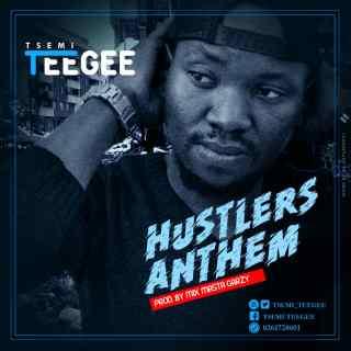Tsemi Teegee Hustlers Anthem Prod By Mix Master Garzy