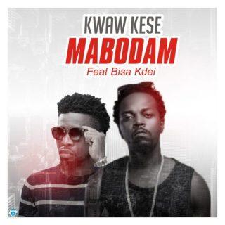 Kwaw Kese – Mabodam Ft Bisa Kdei