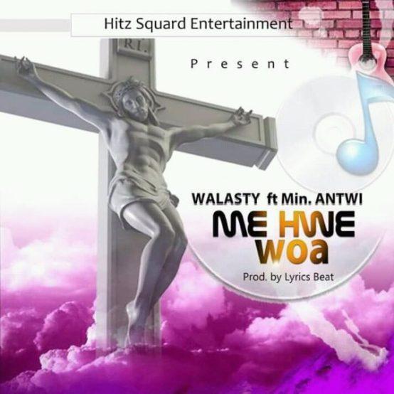 Walasty Ft Antwi - Me Hw3 Woaa (Prod. By Lyrics Beat)
