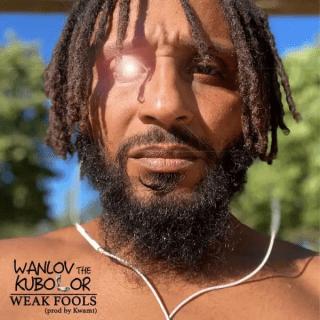 Wanlov The Kubolor Weak Fools