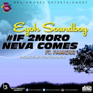 Eyoh Soundboy - If 2moro Neva Comes feat. Famouz (Prod.by Eyoh Soundboy)