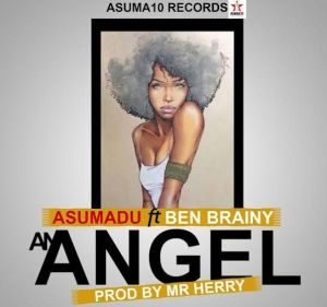 Asumadu - An Angel ft Ben Brainy (Prod. By Mr Herry)