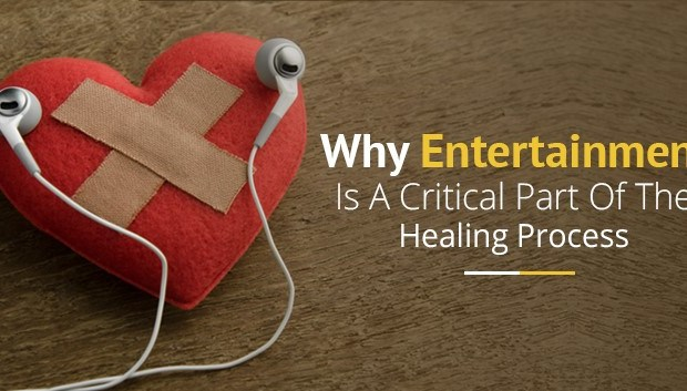 why-entertainment-is-a-critical-part-of-the-healing-process