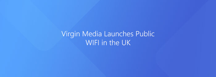 Virgin Media Launches Public WIFI in the UK