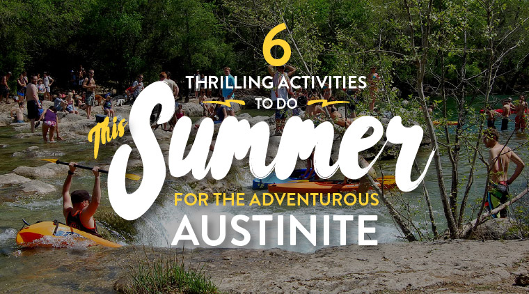 6 Thrilling Activities To Do This Summer For the Adventurous Austinite