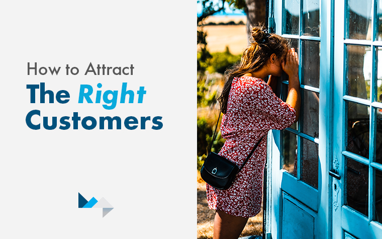 How to Attract the Right Customers – And Keep Them Around