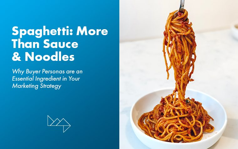Spaghetti is More than Sauce and Noodles: Personas for Your Marketing Strategy