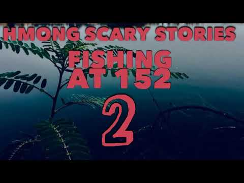 HMONG SCARY STORIES FISHING AT 152 pt 2