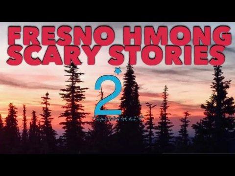 FRESNO HMONG SCARY STORIES 2