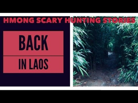 HMONG SCARY HUNTING STORIES BACK IN LAOS