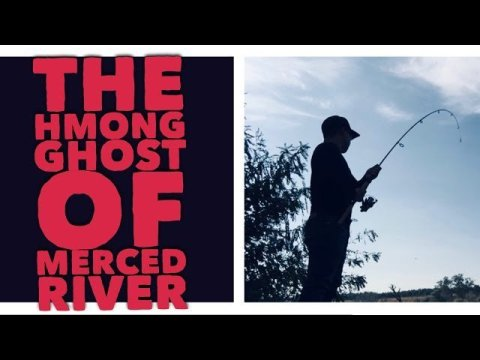 THE HMONG GHOST OF MERCED RIVER
