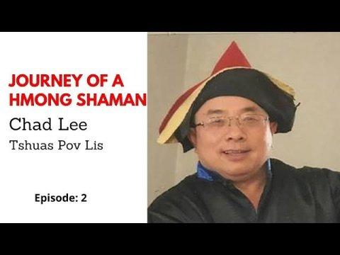 THE JOURNEY OF A HMONG SHAMAN:  CHAD LEE ( TSHUAS POV LIS)   Episode 2