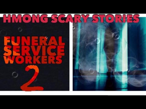 HMONG SCARY STORIES Funeral Service Workers 2