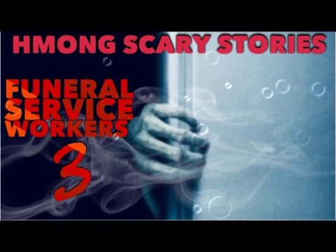 HMONG SCARY STORIES Funeral Service Workers 3