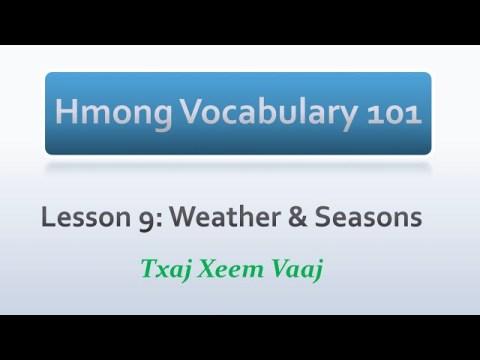 Hmong Vocabulary 101: Lesson 9 - Weather & Season (Kawm Lus Hmoob & Kawm Lus Mekas/Askiv)